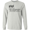 "Gigi / jee-jee/-noun. 1. Like a grandmother, but so much cooler. [ See also: "" best friend', "" Extraordinary"" ] - shirt, hoodie, tank"
