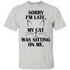 Sorry i'm late my cat was sitting on me.shirt, hoodie, tank