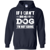 If i can't bring my Dog i'm not going shirt, hoodie, tank
