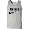 Fortnite just play it  - shirt, hoodie, tank