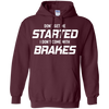 Don't get me started i don't come with brakes - shirt, hoodie, tank