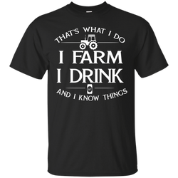 Farmer That's what i do i farm i drink and i know things - shirt, hoodie, tank