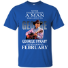 Never underestimate a man who listen to george strait and was born in  February  shirt, hoodie, tank