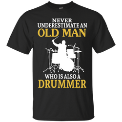 Never underestimate an old man who is also a drummer shirt, hoodie, tank
