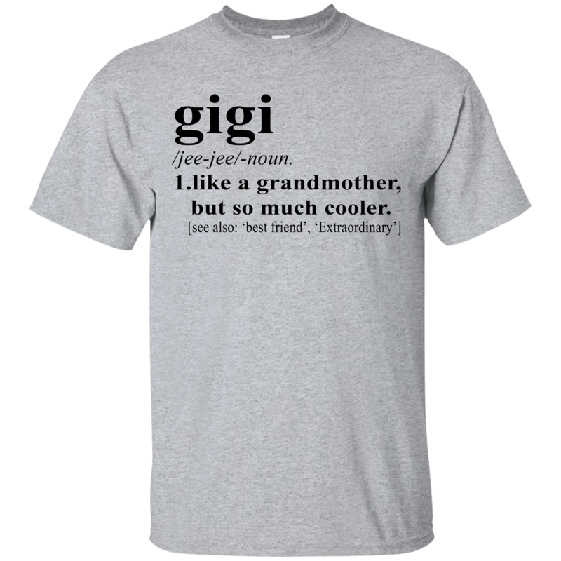 Gigi / jee-jee/-noun. 1. Like a grandmother, but so much cooler. [ See also: