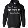Dear parents, tag ... you're it !!! love, teachers  - shirt, hoodie, tank