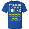 Stubborn  Corgi - Sit - Down - Shake - Come - Fetch - Rollover - Stay shirt, hoodie, tank