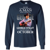 Never underestimate a man who listen to george strait and was born in October  shirt, hoodie, tank