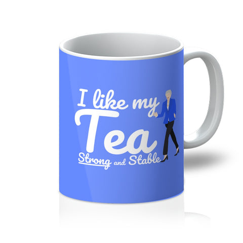 I Like My Tea Strong and Stable Theresa May Mug