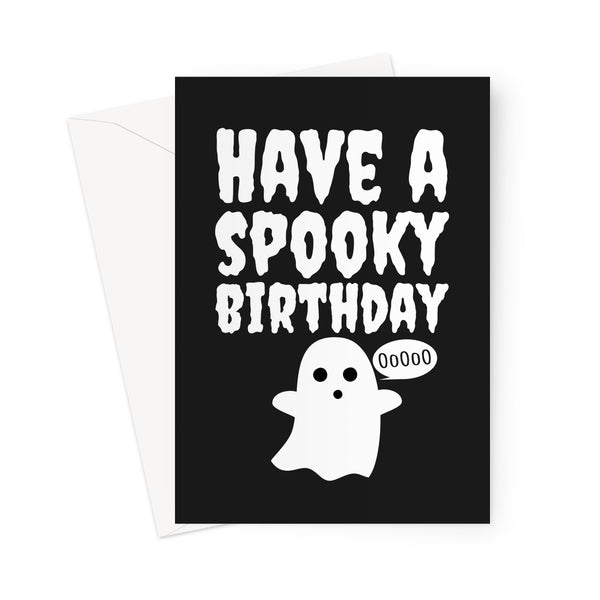 Have a Spooky Birthday Ghost Funny Scary Cute Halloween Collection Boo October Bday Greeting Card