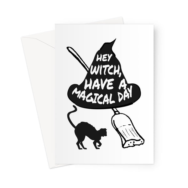 Hey Witch, Have a Magical Day Funny Halloween Collection Birthday Anniversary Bitch Spooky Scary Broom Black Cat Greeting Card