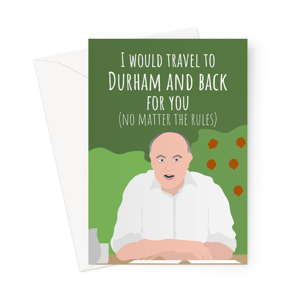 I Would Travel To Durham and Back For You (No Matter the Rules) Dominic Cummings Meme Conservatives Tory Birthday Love Joke Pandemic Lockdown Distance  Greeting Card