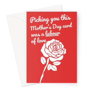 Picking You This Mother's Day Card Was A Labour Of Love Funny Politics Rose Love Greeting Card