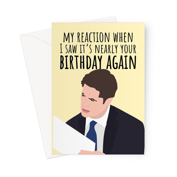 My Reaction When I saw It's Nearly Your Birthday Again Funny Meme Jonathan Swan Trump Interview 2020 Birthday Politics Fan Greeting Card