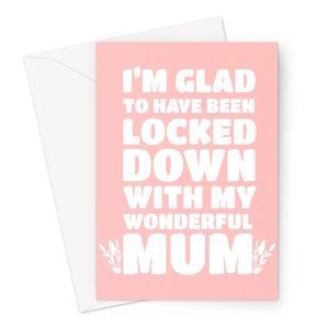 I'm Glad To Have Been Locked Down With My Wonderful Mum Mother's Day Thank You Stay Home Love You Pandemic Greeting Card