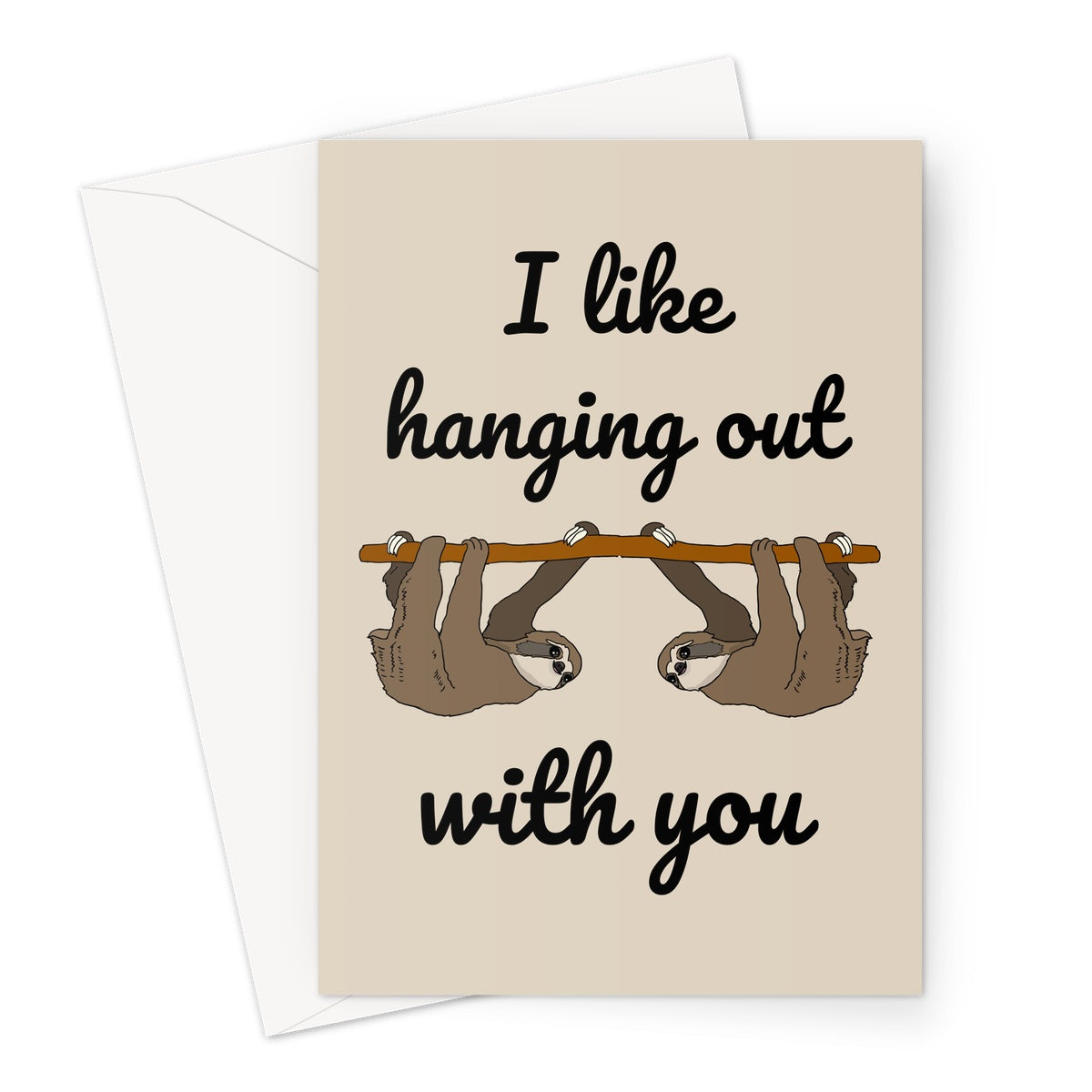 I like hanging out with you sloth Greeting Card