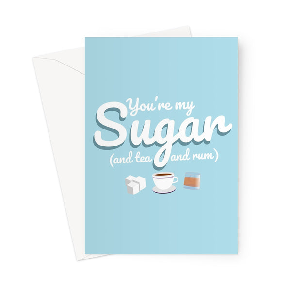 You're My Sugar ( and Tea and Rum ) Funny Valentine's Day Birthday Anniversary Meme Love Wellerman Song Sea Shanty Greeting Card