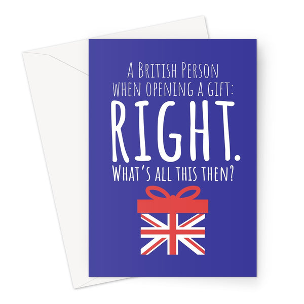 A British Person Opening a Gift, RIGHT What's All This Then? - UK Collection - Birthday, Mum, Dad, Funny British English United Kingdom Meme England  Greeting Card