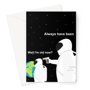 Wait I'm Old Now ? Always Have Been Funny Meme Happy Birthday Ohio Always Has Been Spacemen Astronauts Social Media   Greeting Card