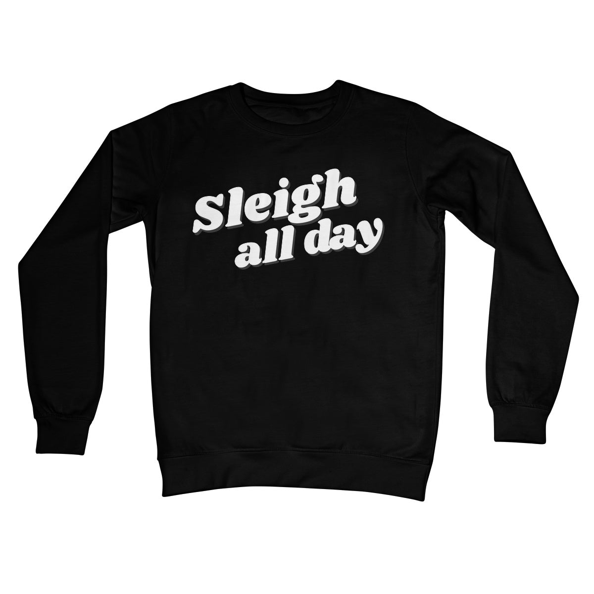 Sleigh All Day Christmas Xmas Jumper Slay Funny Feminist Gift Text Style Crew Neck Sweatshirt