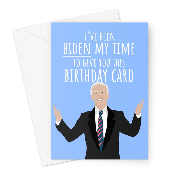 I've Been Biden My Time to Give You This Birthday Card Joe Funny Politics USA Democrat Obama Trump 2020 Hilarious Pun Greeting Card