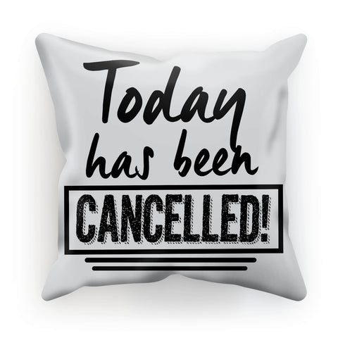 Today has been cancelled  Cushion