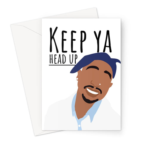 Keep Ya Head Up Tupac 2Pac Positive Love Quanrantine Pandemic Social Isolation Distance Miss You Birthday Anniversary Greeting Card