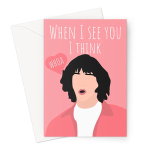 Keanu Reeves When I See You I Think Whoa Birthday Valentine's Day Anniversary Love Fan Film Movie Funny Meme Greeting Card
