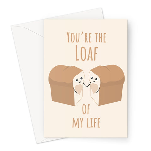 You're the Loaf of My Life Valentine's Day Punny Funny Kawaii Bread Love of My Life Love You Boyfriend Girlfriend Wife Husband Partner Greeting Card