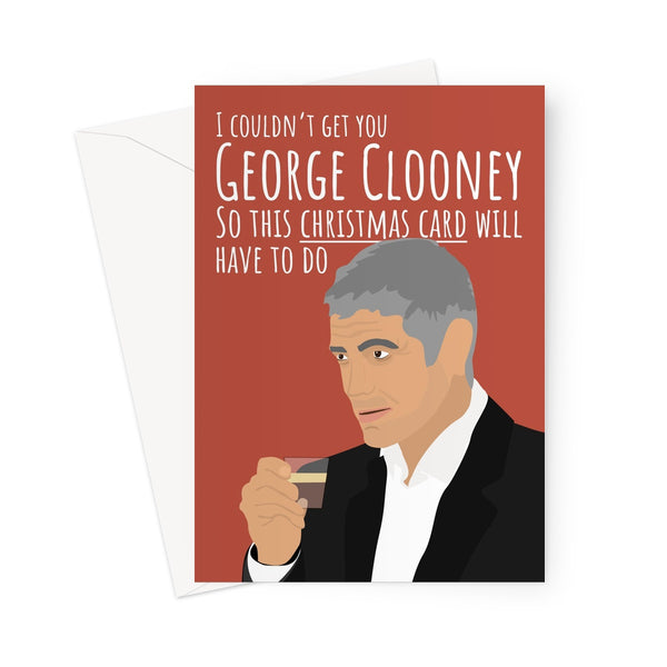 I Couldn't Get You George Clooney So This Christmas Card Will Have To Do Film Fan Funny Fancy Movies What Else Greeting Card