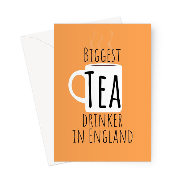 Biggest Tea Drinker in England - UK Collection - Birthday, Mum, Dad, Funny British English United Kingdom Meme Greeting Card