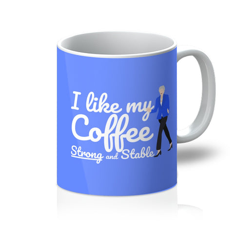 I Like My Coffee Strong and Stable Theresa May Mug