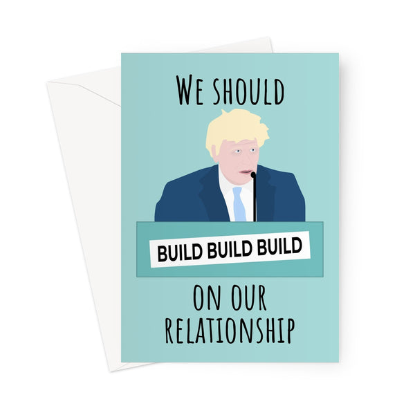 We Should Build (Build, Build) On Our Relationship Boris Conference Tory Conservative Funny  Greeting Card