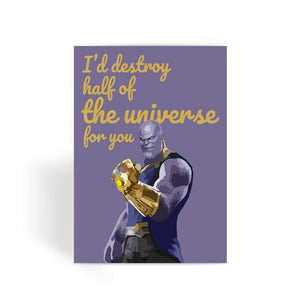 Thanos I'd destroy half of the universe for you Greeting Card