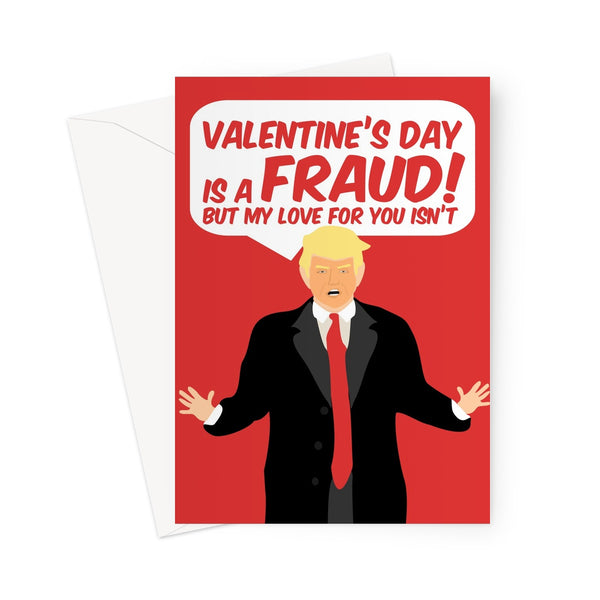 Valentine's Day is a Fraud But My Love For You Isn't Donald Trump Funny Election President Red Biden Greeting Card