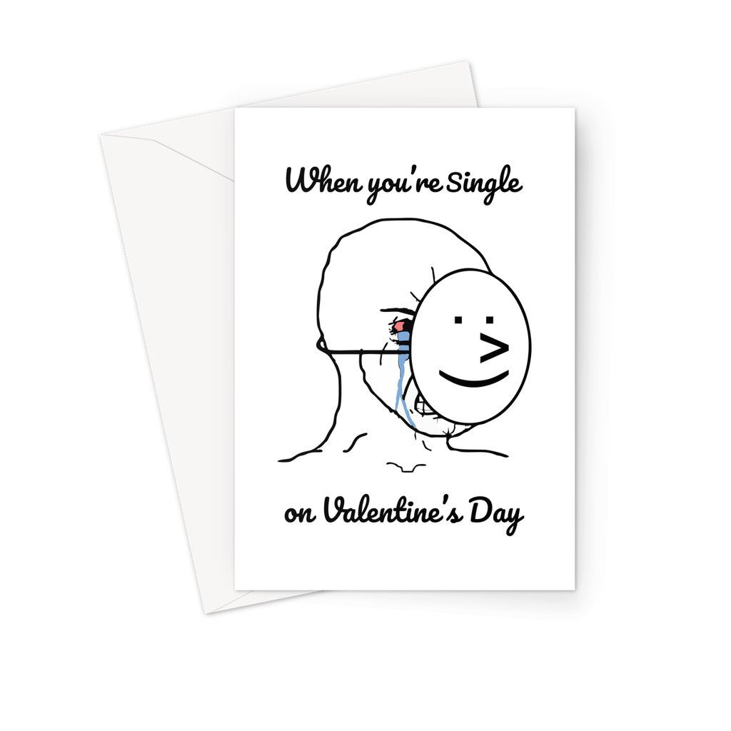 When you're single on Valentine's Day Funny Crying Face Happy mask Meme Greeting Card