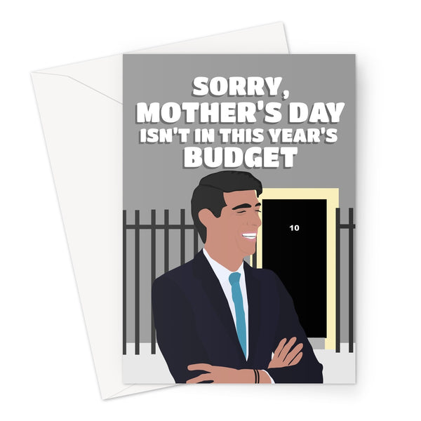Sorry , Mother's Day Isn't In This Year's Budget Funny UK Politics Rishi Sunak Political Tory Mum Mom Greeting Card