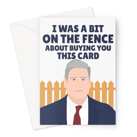 I Was a Bit On The Fence About Buying You This Card Funny Keir Starmer Labour Tory Card Politics Fan Political UK Captain Foresight Hindsight  Greeting Card