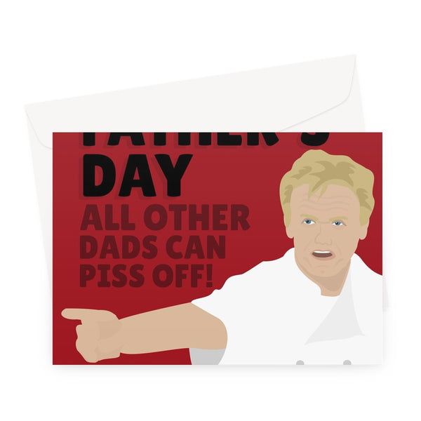 Happy Father's Day, All Other Dads Can Piss Off Funny Gordon Ramsay Fan Chef Ramsey Greeting Card