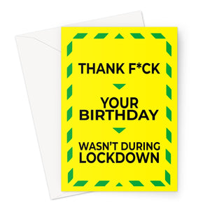 Thank Fuck Your Birthday Wasn't During Lockdown Pandemic Funny Hilarious Friend Pub Unlock Easing Social Distance Stay Alert Greeting Card