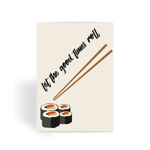 Foodie Collection Greetings Card - 'Let The Good Times Roll' Sushi Card