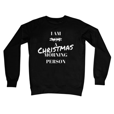 I Am a Christmas Morning Person Not a Morning Person Funny Xmas Jumper Gift Crew Neck Sweatshirt