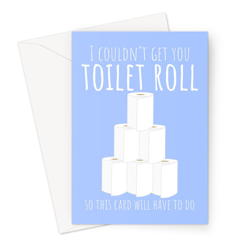 I Couldn't Get You Toilet Roll So This Card Will Have To Do Funny Pandemic Isolation Panic Buying Loo Roll Miss You Birthday Mother's Day Anniversary Greeting Card