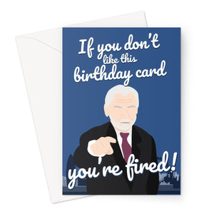 If You Don't Like This Birthday Card You're Fired Alan Sugar Apprentice Greeting Card