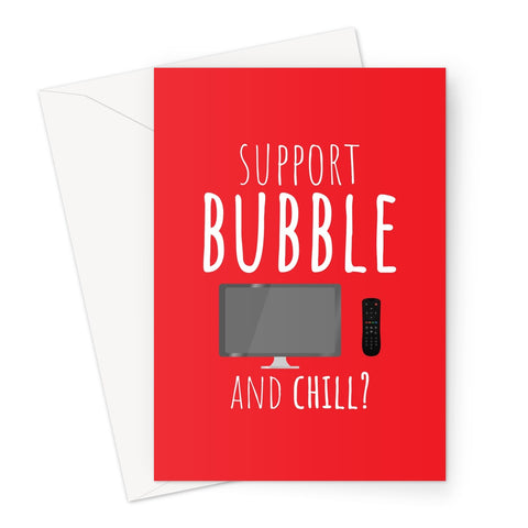 Support Bubble and Chill - Birthday Anniversary Love Couples Miss You Corona Virus Pandemic Quarantine Support Bubble Lockdown TV Greeting Card