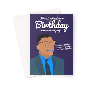 When I Noticed Your Birthday Was Coming Up That Ain't No Problem Meme Funny Greeting Card