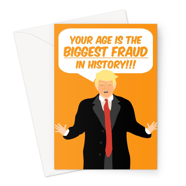 Your Age is the Biggest Fraud in History Donald Trump Funny 2020 Election Joe Biden Politics Birthday Orange Joke Greeting Card