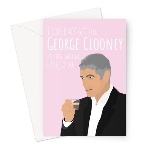 I Couldn't Get You George Clooney So this Card Will Have To Do Funny Birthday Love Mother's Day Anniversary Celebrity Meme Greeting Card