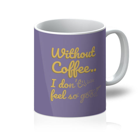 Without Coffee I Don't Feel So Good Thanos Funny Fan Infinity Snap Dust Ashes Mr Stark Valentine's Day Anniversary Birthday Mug