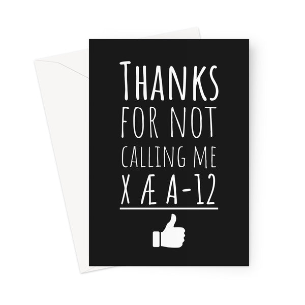 Thanks For Not Calling Me X AE A 12 Father's Day Dad Funny Meme Elon Musk Baby Name  Greeting Card